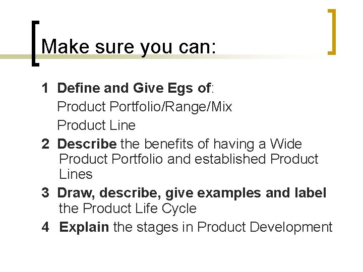 Make sure you can: 1 Define and Give Egs of: Product Portfolio/Range/Mix Product Line