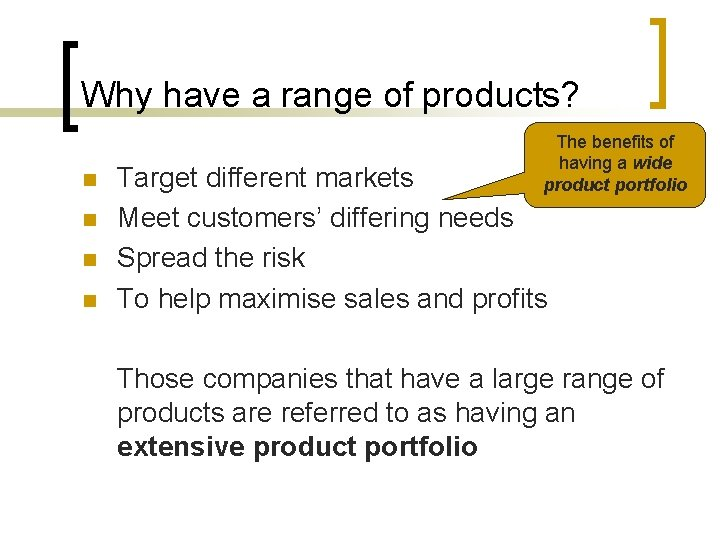 Why have a range of products? n n The benefits of having a wide