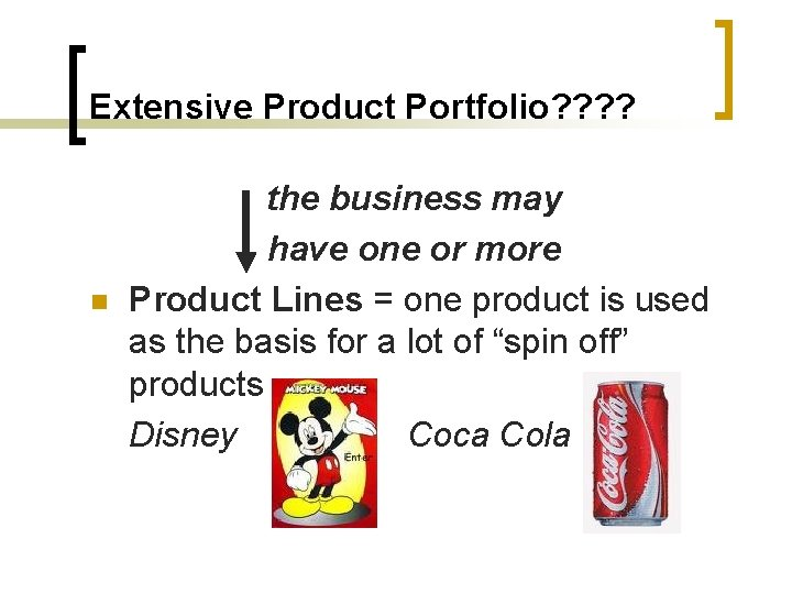 Extensive Product Portfolio? ? n the business may have one or more Product Lines