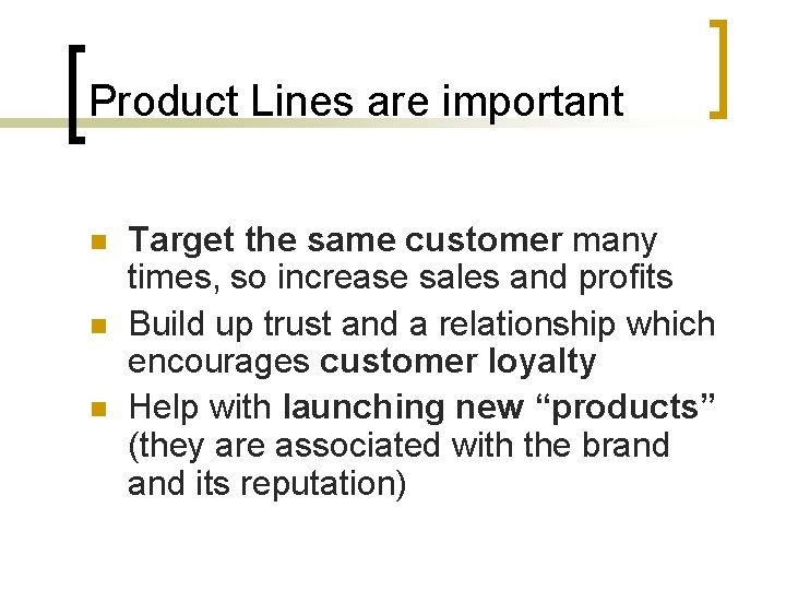 Product Lines are important n n n Target the same customer many times, so