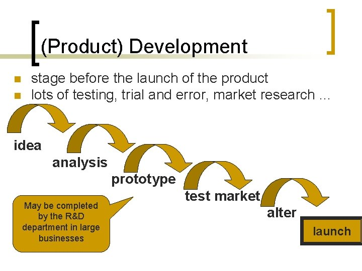(Product) Development n n stage before the launch of the product lots of testing,