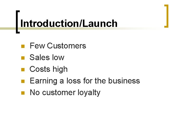 Introduction/Launch n n n Few Customers Sales low Costs high Earning a loss for
