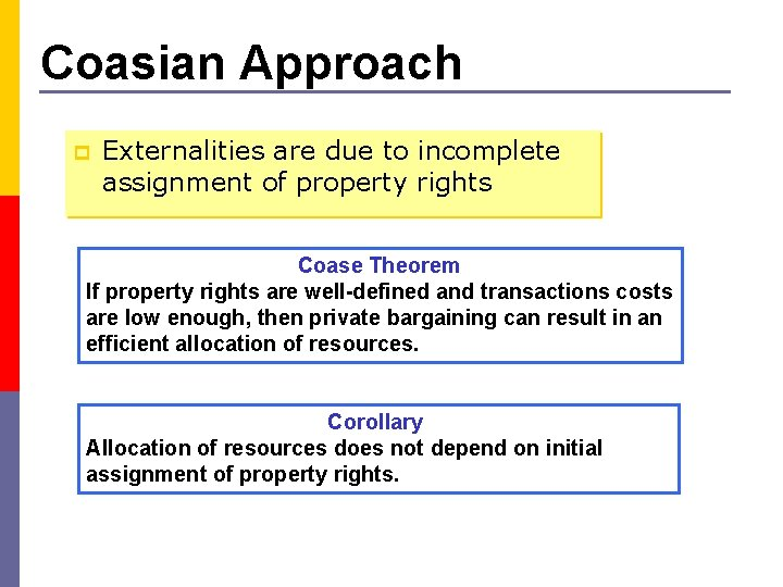 Coasian Approach p Externalities are due to incomplete assignment of property rights Coase Theorem