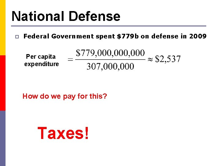 National Defense p Federal Government spent $779 b on defense in 2009 Per capita