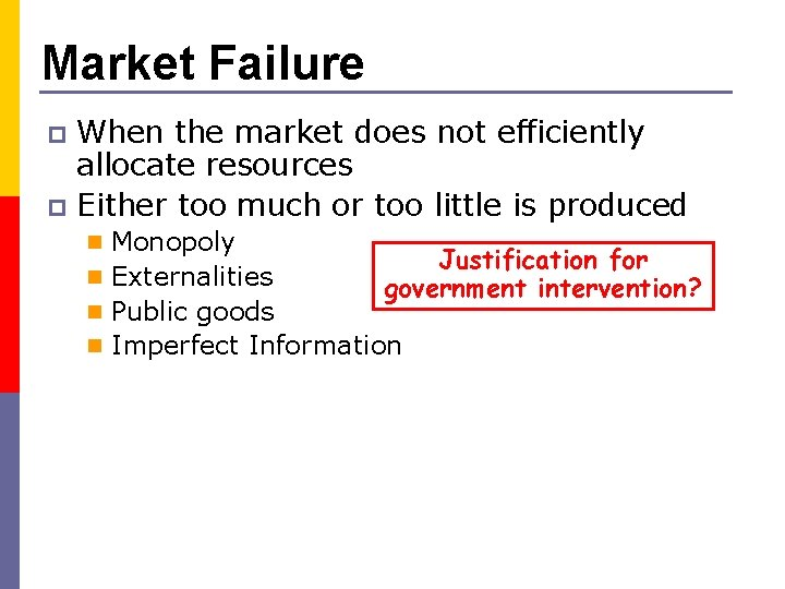Market Failure When the market does not efficiently allocate resources p Either too much