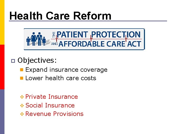 Health Care Reform p Objectives: n Expand insurance coverage n Lower health care costs