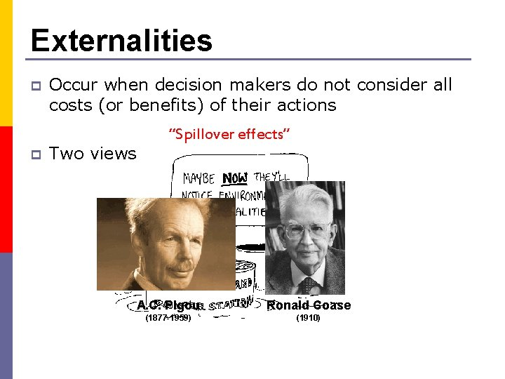 Externalities p p Occur when decision makers do not consider all costs (or benefits)