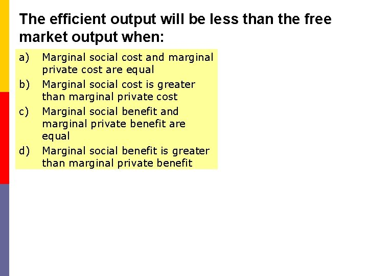 The efficient output will be less than the free market output when: a) b)