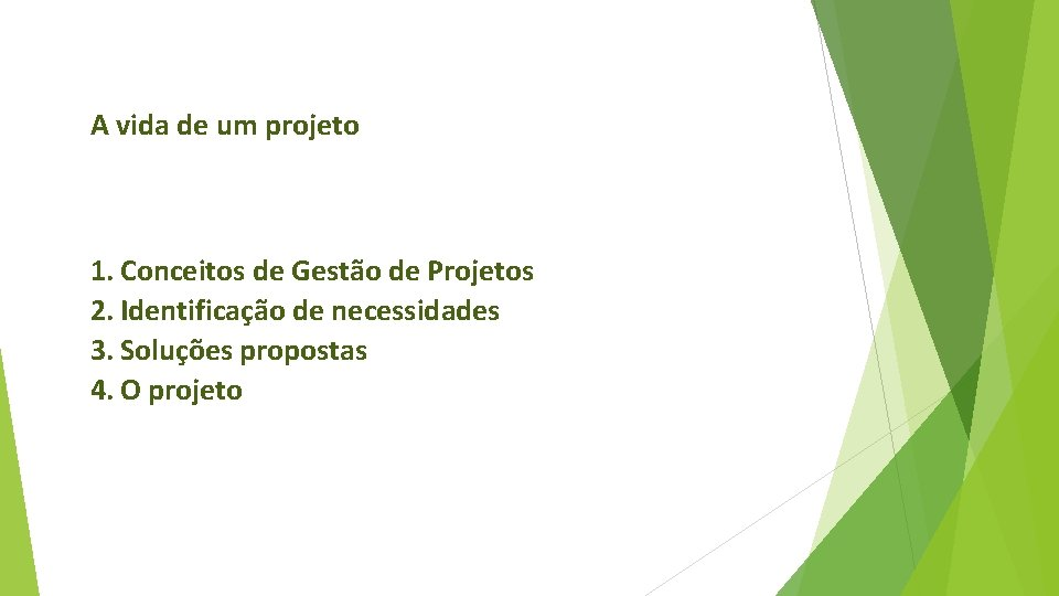 A vida de um projeto 1. Conceitos de Gestão de Projetos 2. Identificação de