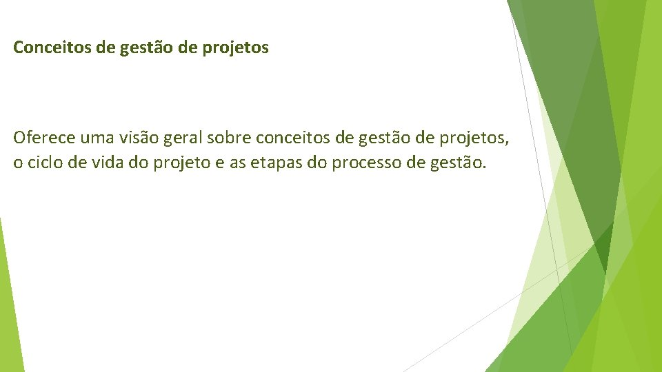 Conceitos de gestão de projetos Oferece uma visão geral sobre conceitos de gestão