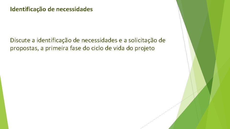 Identificação de necessidades Discute a identificação de necessidades e a solicitação de propostas, a