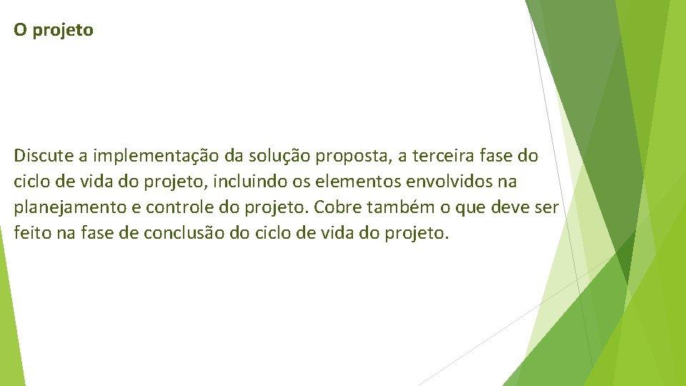O projeto Discute a implementação da solução proposta, a terceira fase do ciclo de