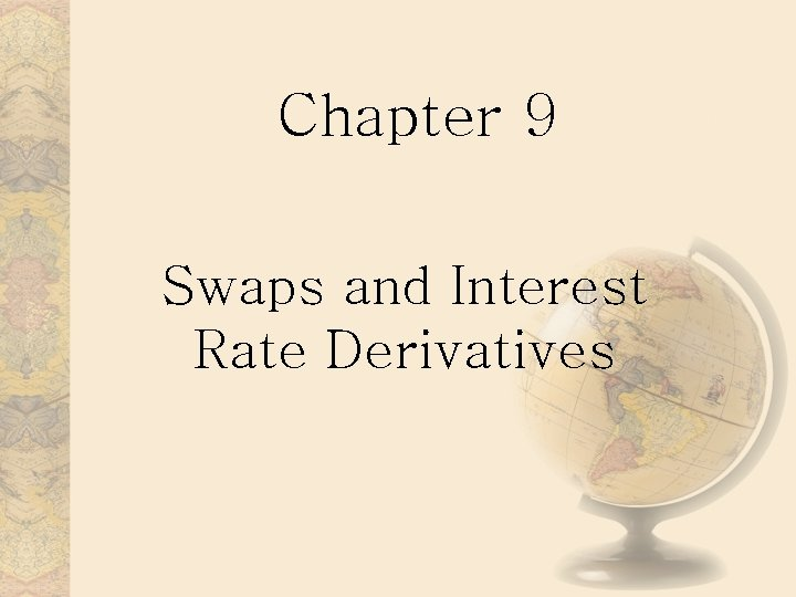 Chapter 9 Swaps and Interest Rate Derivatives