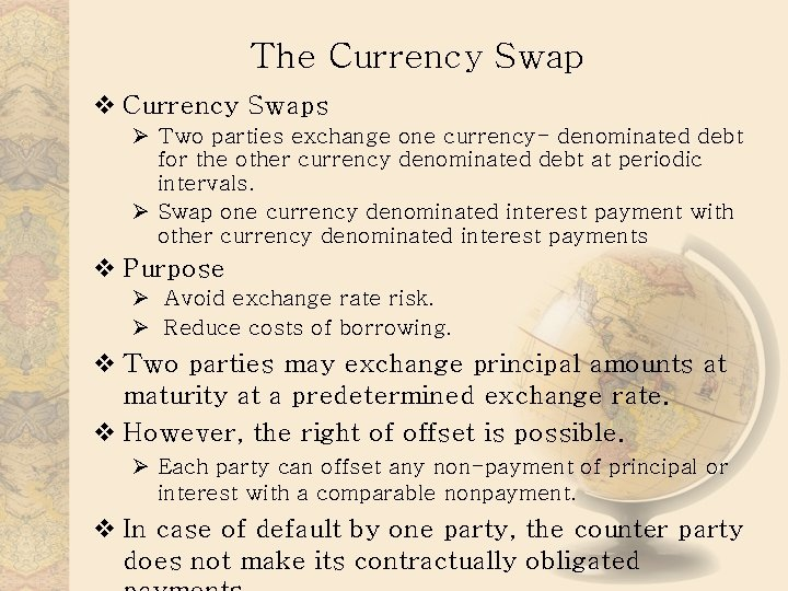 The Currency Swap v Currency Swaps Ø Two parties exchange one currency- denominated debt