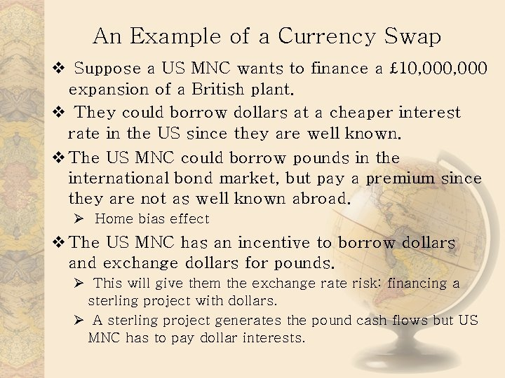 An Example of a Currency Swap v Suppose a US MNC wants to finance