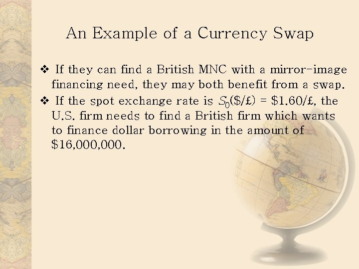 An Example of a Currency Swap v If they can find a British MNC