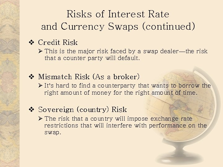 Risks of Interest Rate and Currency Swaps (continued) v Credit Risk Ø This is