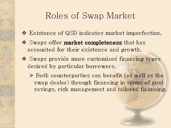 Roles of Swap Market v Existence of QSD indicates market imperfection. v Swaps offer