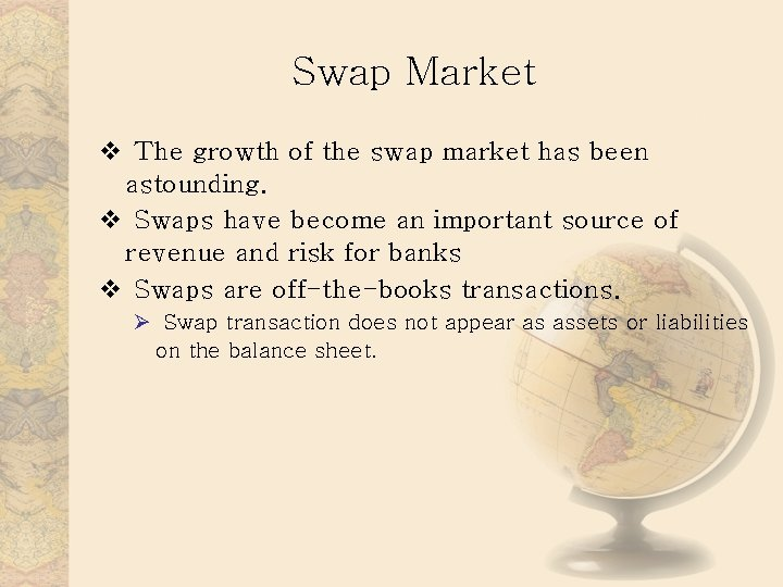 Swap Market v The growth of the swap market has been astounding. v Swaps