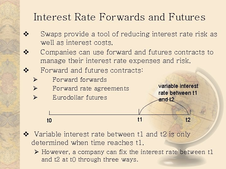 Interest Rate Forwards and Futures v Swaps provide a tool of reducing interest rate