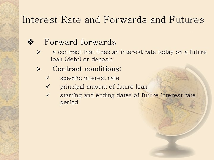 Interest Rate and Forwards and Futures v Forward forwards Ø a contract that fixes