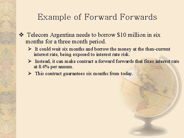 Example of Forwards v Telecom Argentina needs to borrow $10 million in six months