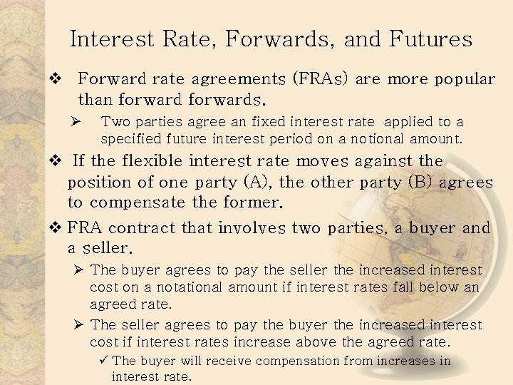 Interest Rate, Forwards, and Futures v Forward rate agreements (FRAs) are more popular than