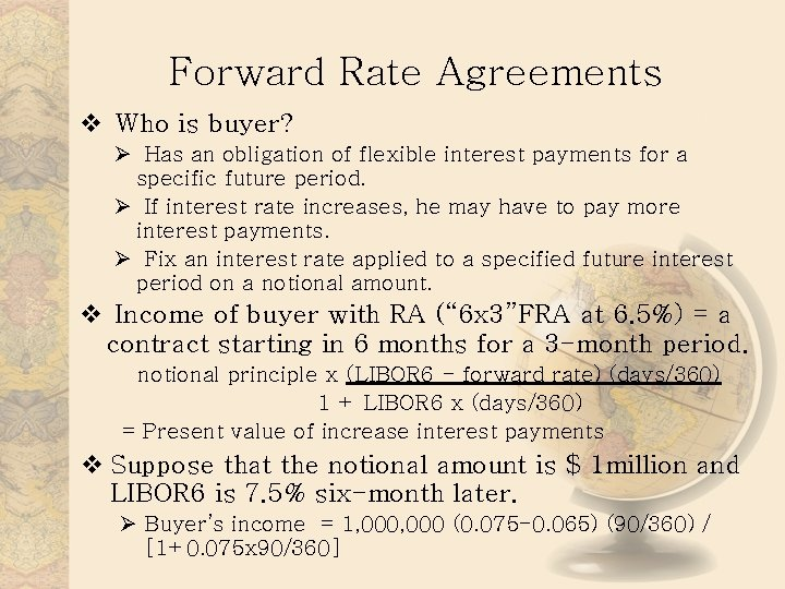Forward Rate Agreements v Who is buyer? Ø Has an obligation of flexible interest