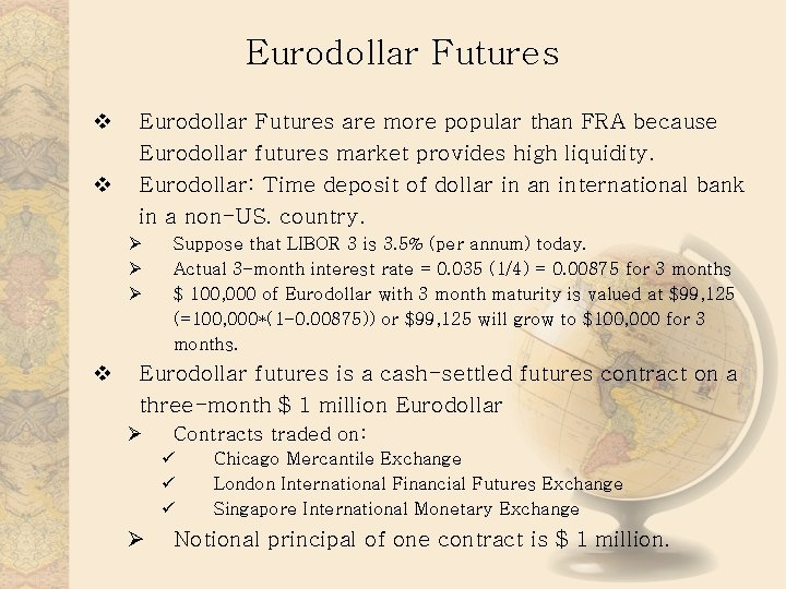 Eurodollar Futures v v Eurodollar Futures are more popular than FRA because Eurodollar futures