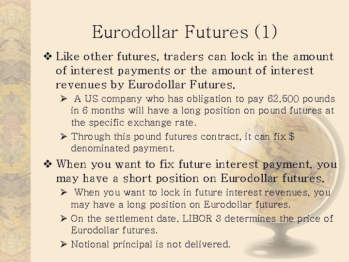 Eurodollar Futures (1) v Like other futures, traders can lock in the amount of