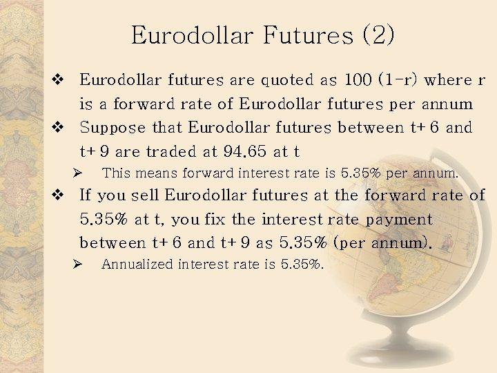 Eurodollar Futures (2) v Eurodollar futures are quoted as 100 (1 -r) where r