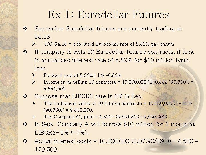 Ex 1: Eurodollar Futures v September Eurodollar futures are currently trading at 94. 18.