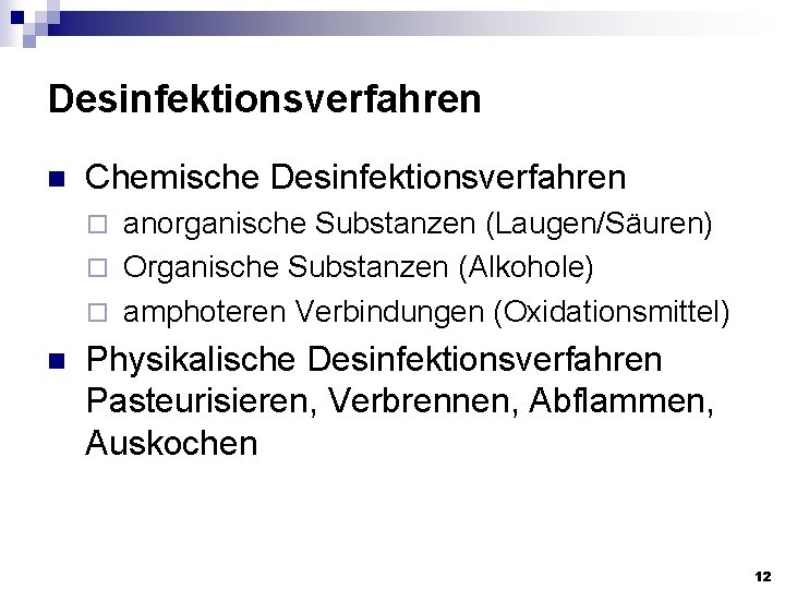 Desinfektionsverfahren n Chemische Desinfektionsverfahren anorganische Substanzen (Laugen/Säuren) ¨ Organische Substanzen (Alkohole) ¨ amphoteren Verbindungen
