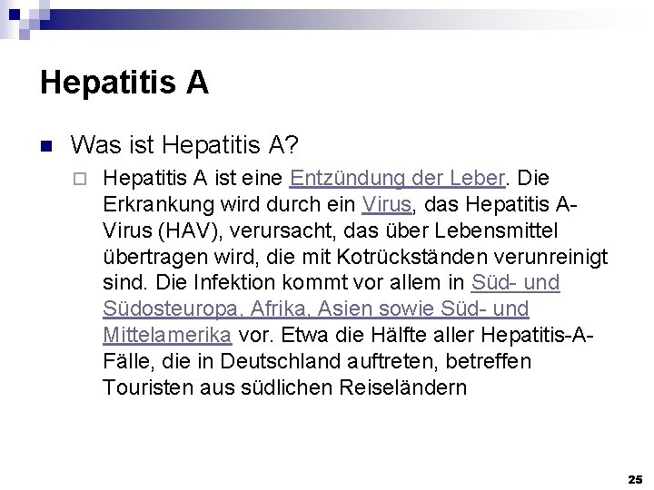 Hepatitis A n Was ist Hepatitis A? ¨ Hepatitis A ist eine Entzündung der