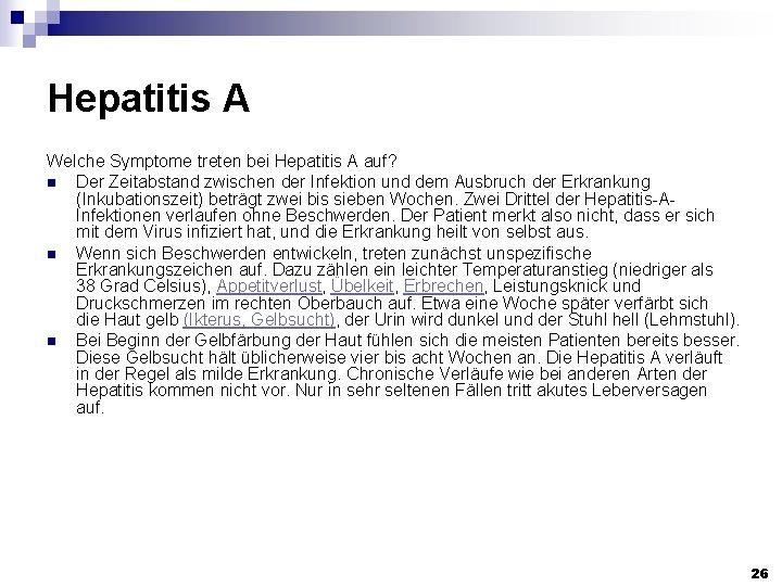 Hepatitis A Welche Symptome treten bei Hepatitis A auf? n Der Zeitabstand zwischen der