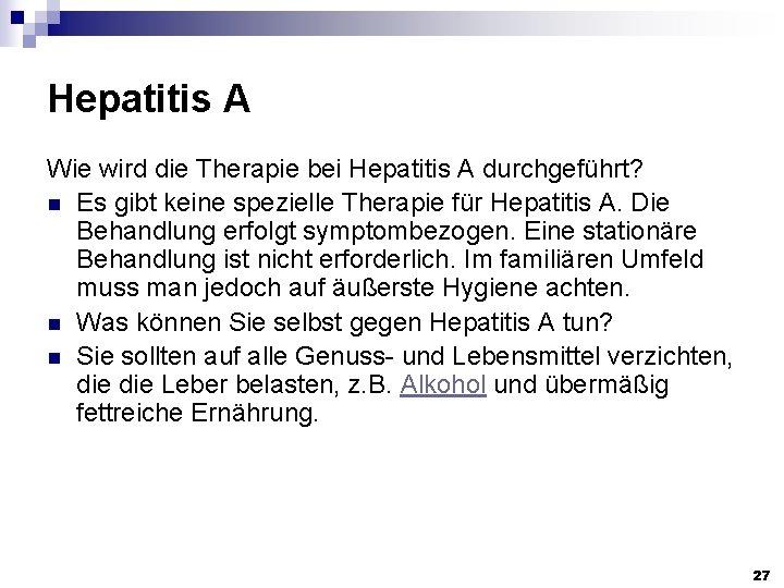 Hepatitis A Wie wird die Therapie bei Hepatitis A durchgeführt? n Es gibt keine