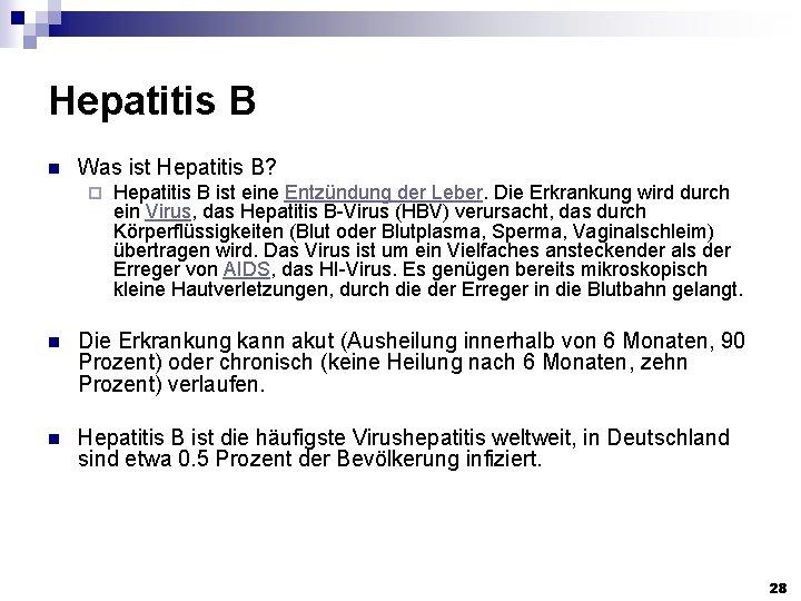 Hepatitis B n Was ist Hepatitis B? ¨ Hepatitis B ist eine Entzündung der