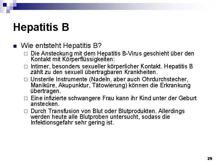 Hepatitis B n Wie entsteht Hepatitis B? ¨ ¨ ¨ Die Ansteckung mit dem