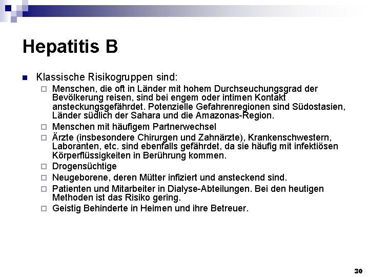Hepatitis B n Klassische Risikogruppen sind: ¨ ¨ ¨ ¨ Menschen, die oft in