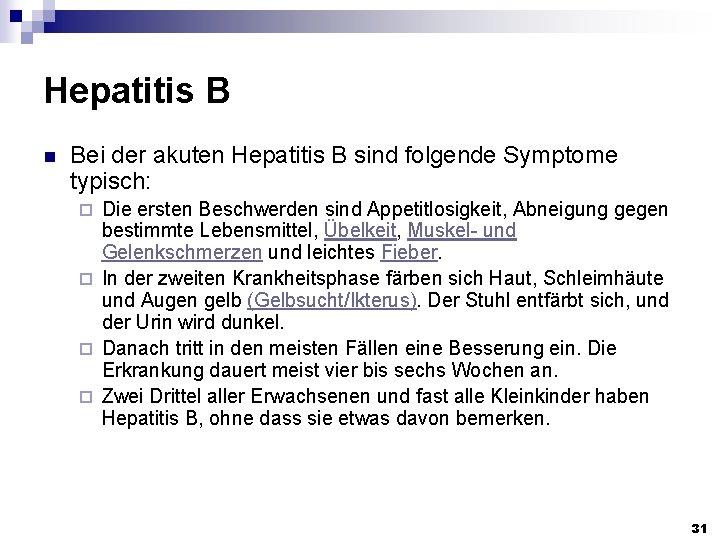 Hepatitis B n Bei der akuten Hepatitis B sind folgende Symptome typisch: Die ersten