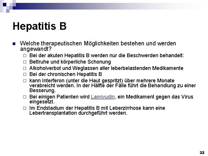 Hepatitis B n Welche therapeutischen Möglichkeiten bestehen und werden angewandt? Bei der akuten Hepatitis