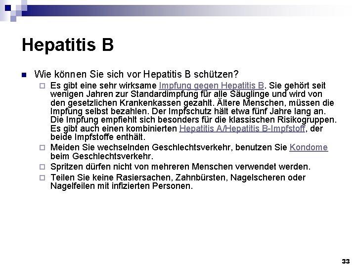 Hepatitis B n Wie können Sie sich vor Hepatitis B schützen? Es gibt eine