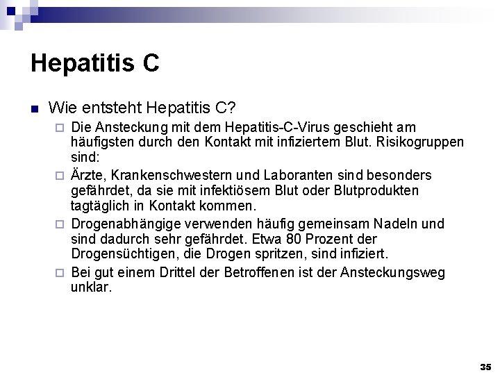 Hepatitis C n Wie entsteht Hepatitis C? Die Ansteckung mit dem Hepatitis-C-Virus geschieht am