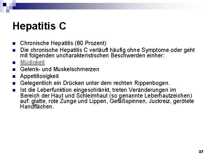 Hepatitis C n n n n Chronische Hepatitis (80 Prozent) Die chronische Hepatitis C
