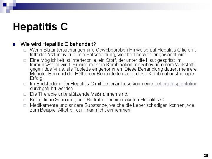 Hepatitis C n Wie wird Hepatitis C behandelt? ¨ ¨ ¨ Wenn Blutuntersuchungen und