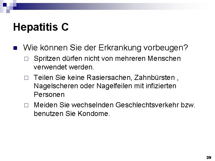 Hepatitis C n Wie können Sie der Erkrankung vorbeugen? Spritzen dürfen nicht von mehreren