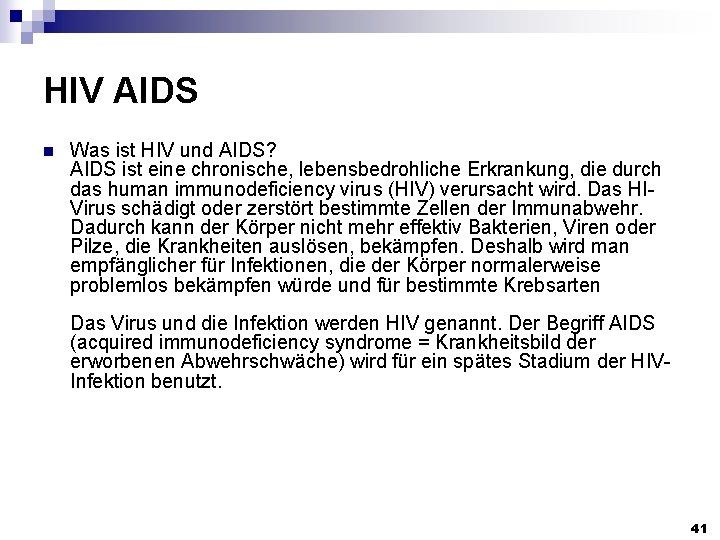 HIV AIDS n Was ist HIV und AIDS? AIDS ist eine chronische, lebensbedrohliche Erkrankung,
