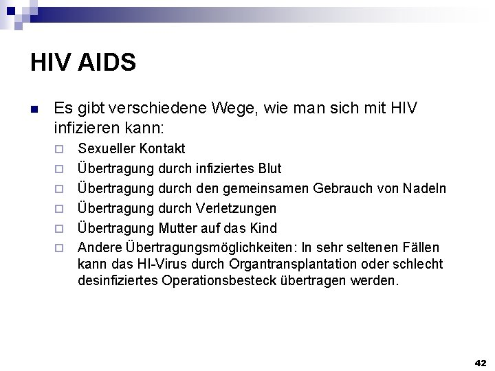 HIV AIDS n Es gibt verschiedene Wege, wie man sich mit HIV infizieren kann: