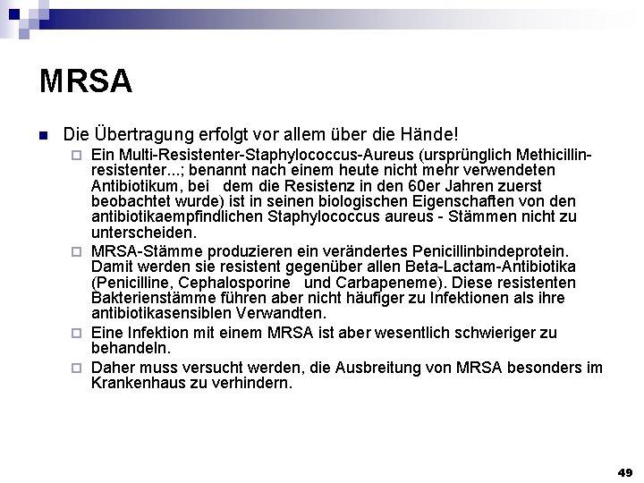MRSA n Die Übertragung erfolgt vor allem über die Hände! Ein Multi-Resistenter-Staphylococcus-Aureus (ursprünglich Methicillin-