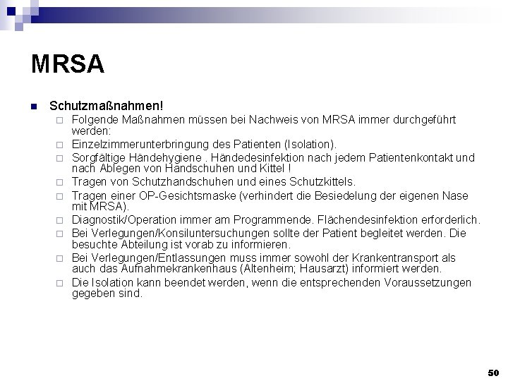 MRSA n Schutzmaßnahmen! ¨ ¨ ¨ ¨ ¨ Folgende Maßnahmen müssen bei Nachweis von